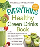 The Everything Healthy Green Drinks Book:…