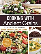 Cooking with Ancient Grains: 75 Delicious…