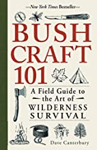 Bushcraft 101: A Field Guide to the Art of…
