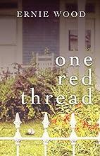 One Red Thread by Ernie Wood