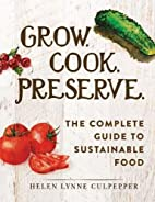 Grow. Cook. Preserve.: The Complete Guide to…