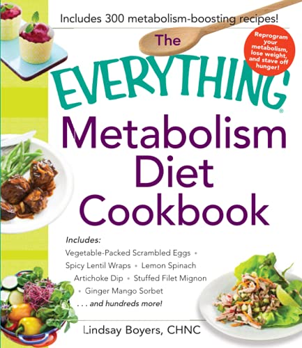 the-everything-metabolism-diet-cookbook-includes-vegetable-packed-scrambled-eggs-spicy-lentil-wraps-lemon-spinach-artichoke-dip-stuffed-filet-mignon-ginger-mango-sorbet-and-hundreds-more