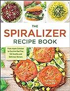 The Spiralizer Recipe Book by Carina Wolff