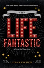 The Life Fantastic: A Novel in Three Acts by…