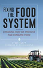 Fixing the Food System: Changing How We…
