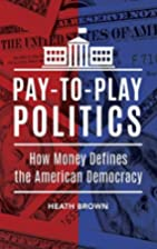 Pay-to-Play Politics: How Money Defines the…