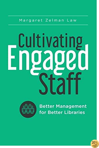 Cultivating Engaged Staff: Better Management for Better Libraries