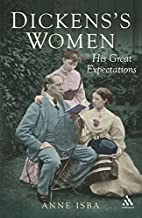 Dickens's Women: His Great Expectations…
