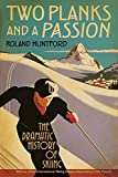 Huntford, Roland: Two Planks and a Passion: The Dramatic History of Skiing