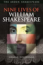 Nine Lives of William Shakespeare by Graham…