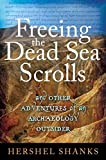 Shanks, Hershel: Freeing the Dead Sea Scrolls: And Other Adventures of an Archaeology Outsider
