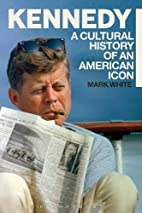 Kennedy: A Cultural History of an American…