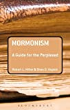 Millet, Robert L.: Mormonism: A Guide for the Perplexed (Guides for the Perplexed)