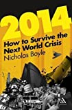Boyle, Nicholas: 2014: How to Survive the Next World Crisis