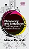 DeLanda, Manuel: Philosophy and Simulation: The Emergence of Synthetic Reason