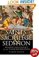Saints, Sacrilege and Sedition: Religion and Conflict in the Tudor Reformations