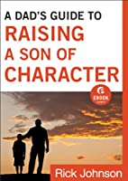 A Dad's Guide to Raising a Son of Character…