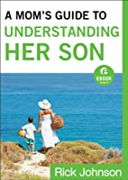 A Mom's Guide to Understanding Her Son…