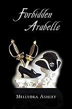 Forbidden Arabelle by Mellyora Ashley