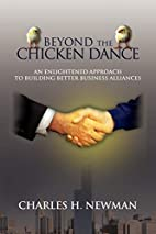 BEYOND THE CHICKEN DANCE by CHARLES H NEWMAN