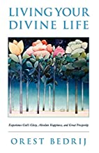 Living Your Divine Life: Experience…