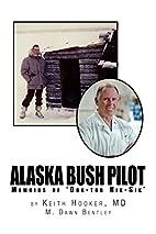 Alaska Bush Pilot by Kei Dr Keith Hooker and…