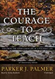 Parker J. Palmer: The Courage to Teach, 10th Anniversary Edition: Exploring the Inner Landscape of a Teacher's Life (Library Edition)