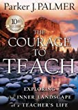 Palmer, Parker J.: The Courage to Teach: Exploring the Inner Landscape of a Teacher's Life [With Headphones] (Playaway Adult Nonfiction)