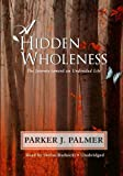Parker J. Palmer: A Hidden Wholeness: The Journey Toward an Undivided Life (Library Edition)