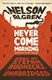Nelson Algren: Never Come Morning (Library Edition)