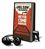 Algren, Nelson: Never Come Morning [With Headphones] (Playaway Adult Fiction)