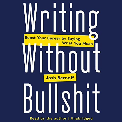 writing-without-bullshit-boost-your-career-by-saying-what-you-mean