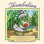 Thumbelina: Adapted by Inna Shapiro from the…