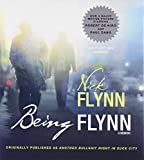 Nick Flynn: Being Flynn: A Memoir; Originally Published as 'Another Bullshit Night in Suck City'