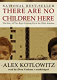 Alex Kotlowitz: There Are No Children Here: The Story of Two Boys Growing Up in the Other America (Library Edition)