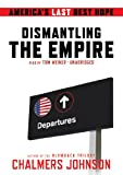Chalmers Johnson: Dismantling the Empire: America's Last Best Hope: Library Edition