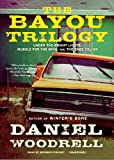 Daniel Woodrell: The Bayou Trilogy: Under the Bright Lights, Muscle for the Wing, and The Ones You Do (Library Edition)
