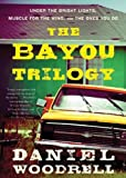 Woodrell, Daniel: The Bayou Trilogy: Under the Bright Lights, Muscle for the Wing, and the Ones You Do (Playaway Adult Fiction)