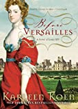 Karleen Koen: Before Versailles: A Novel of Louis XIV (Library Edition)