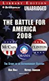 Balz, Dan: Battle for America, 2008, The: The Story of an Extraordinary Election