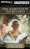 Valente, Catherynne M.: The Habitation of the Blessed: A Dirge for Prester John Volume One (Prester John Trilogy)