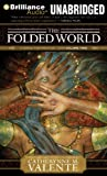 Valente, Catherynne M.: The Folded World: A Dirge for Prester John Volume Two (Prester John Trilogy)