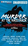 Penzler, Otto: Murder at the Racetrack: Original Tales of Mystery and Mayhem Down the Final Stretch from Today's Great Writers (Sports Mystery)