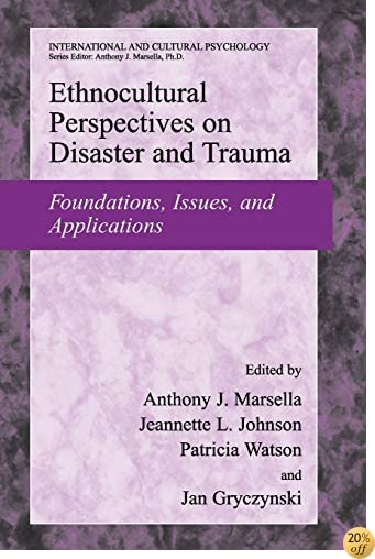 TEthnocultural Perspectives on Disaster and Trauma: Foundations, Issues, and Applications (International and Cultural Psychology)