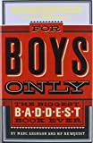 Aronson, Marc: For Boys Only: The Biggest, Baddest, Best Book Ever!