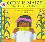 Aliki: Corn Is Maize: The Gift of the Indians