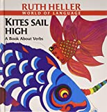 Heller, Ruth: Kites Sail High: A Book About Verbs (Heller, Ruth, Ruth Heller World of Language.)