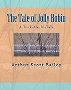 The Tale of Jolly Robin by Arthur Scott…