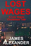 Alexander, James: Lost Wages: A Las Vegas Christmas Tale