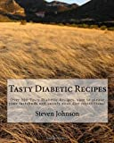 Johnson, Steven: Tasty Diabetic Recipes: Over 500 Tasty Diabetic Recipes, sure to please your tastebuds and satisfy your diet restrictions! (Volume 1)